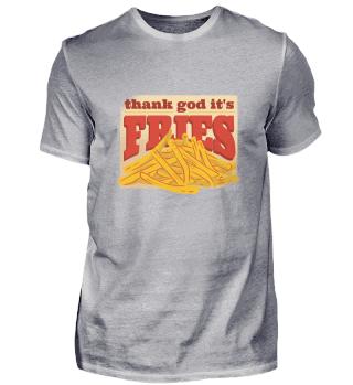 Thank God it's Fries