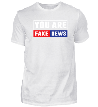 Your are fake news!