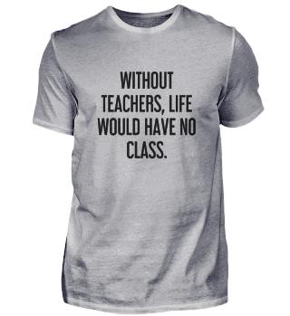 Ohne Lehrer hätte das Leben keine Klasse.