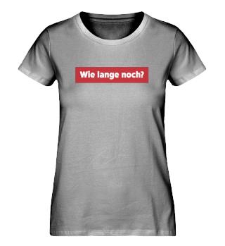 Wie lange noch? Shirt Frau