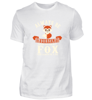 Always Be Yourself Unless You Can Be Fox