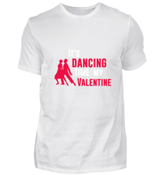 It's dancing time my Valentine