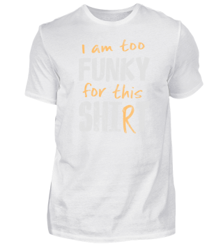 too funky for this shit shirt