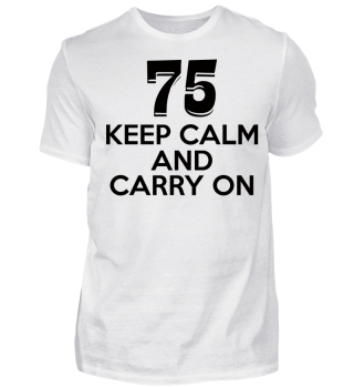 75. Geburtstag: 75 - Keep Calm And Carry On - Geschenk Gift 75th Birthday