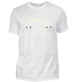 Rowing's my passion. Sport.