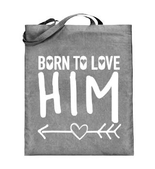 Born to love HIM