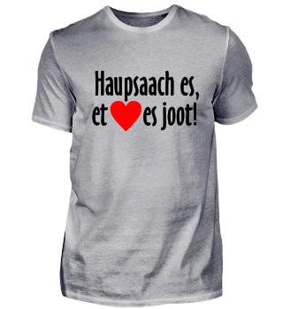 Haupsaach, et Hätz es joot!