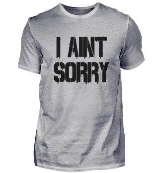 i aint sorry