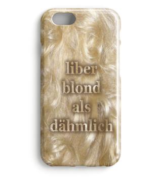 Liber blond als dähmlich ;-)