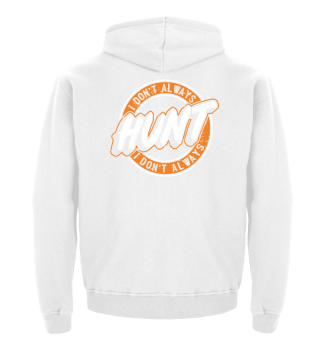 I don't always hunt - Hunting Gift