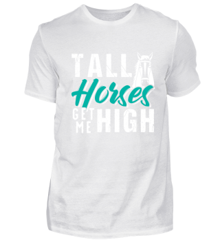 Tall Horses Get Me High