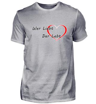 Wer Liebt der Lebt!