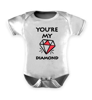 You`re my Diamond Baby