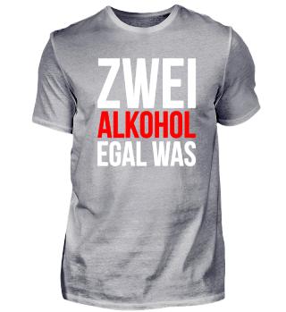 Zwei Alkohol egal was - Bier Wein Whisky