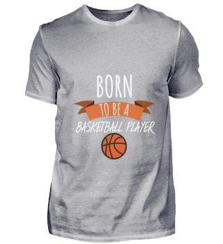 Basketball born to be a Basketball playe