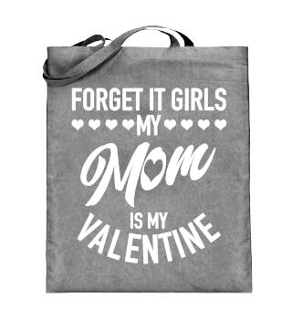 Forget it girls my mom is my valentine!
