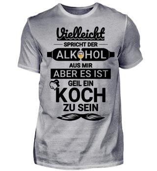 Koch - Vielleicht spricht der Alkohol