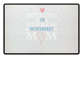 Nothing works without Mama
