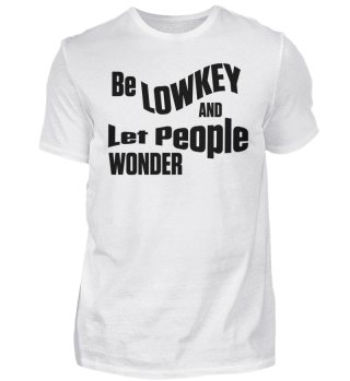 Be Lowkey And Let People Wonder