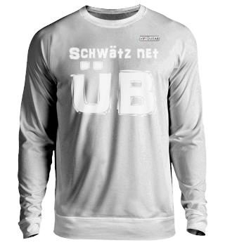 Unisex - Sweatshirt - Schwätz net, üb!