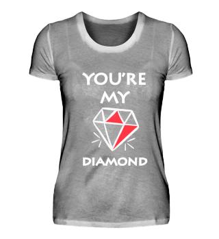 You`re my Diamond T-Shirt