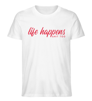 LIFE HAPPENS SHIT TOO by WOOF SHIRT GB