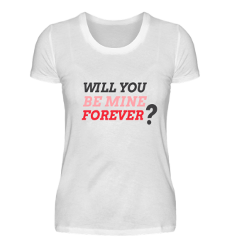 Will you be mine Forever? T-Shirt