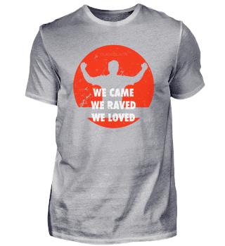 We Came We Raved WE Loved