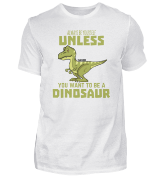 Always Be Yourself dinosaur gift