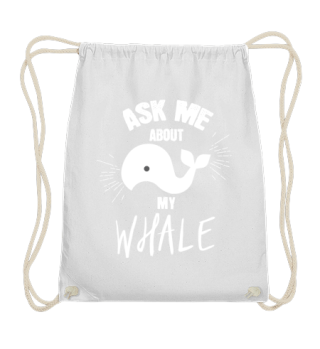 Ask me about my whale