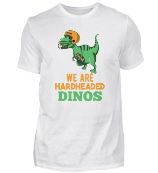 We Are hardheaded Dinos