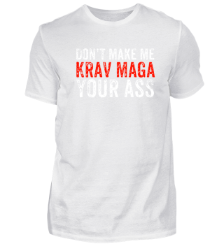 Don't make me krav maga your ass
