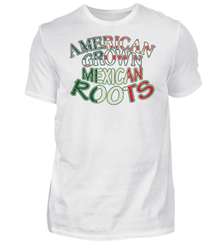 American Grown Mexican Roots Proud Gift