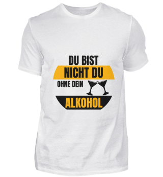 You're not you without alcohol.
