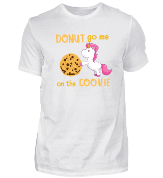 Donut go me on the cookie.