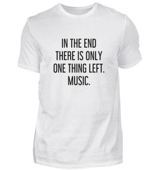 In the end there is only one thing left. Music.