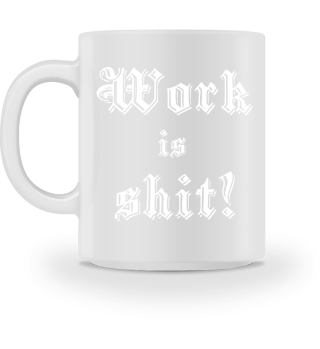 Work is shit!