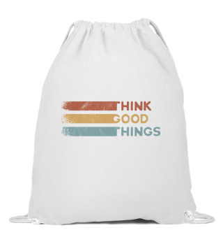 Think Good Things Retro Vintage Spruch