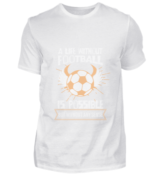 A life without football is possible, but