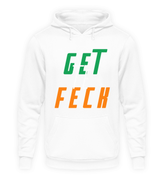 Get Te Feck Irish Slogan Slang Fashion