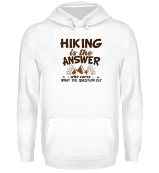 Hiking is the answer who cares what the