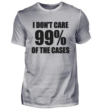 Mir sind 99% der Fälle egal
