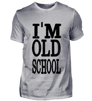 I AM OLDSCHOOL