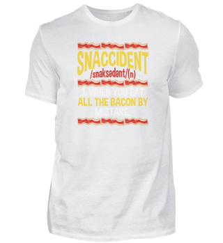 Snaccident Funny Bacon Lover Meat Eater