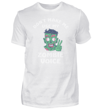 Dont Make Me Use My Zombie Voice
