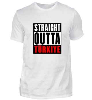 Straight Outta Türkiye Turkey Türkei