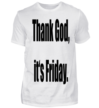 Thank God, It's Friday