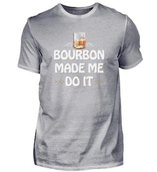 Bourbon Made Me Do It Whiskey Geschenk