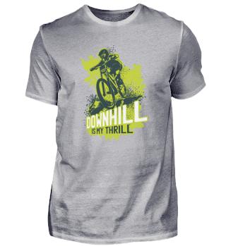 Downhill is my Thrill, Biker Fahrrad Liebhaber