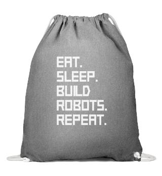 ROBOTICS : eat,sleep,build robots,repeat